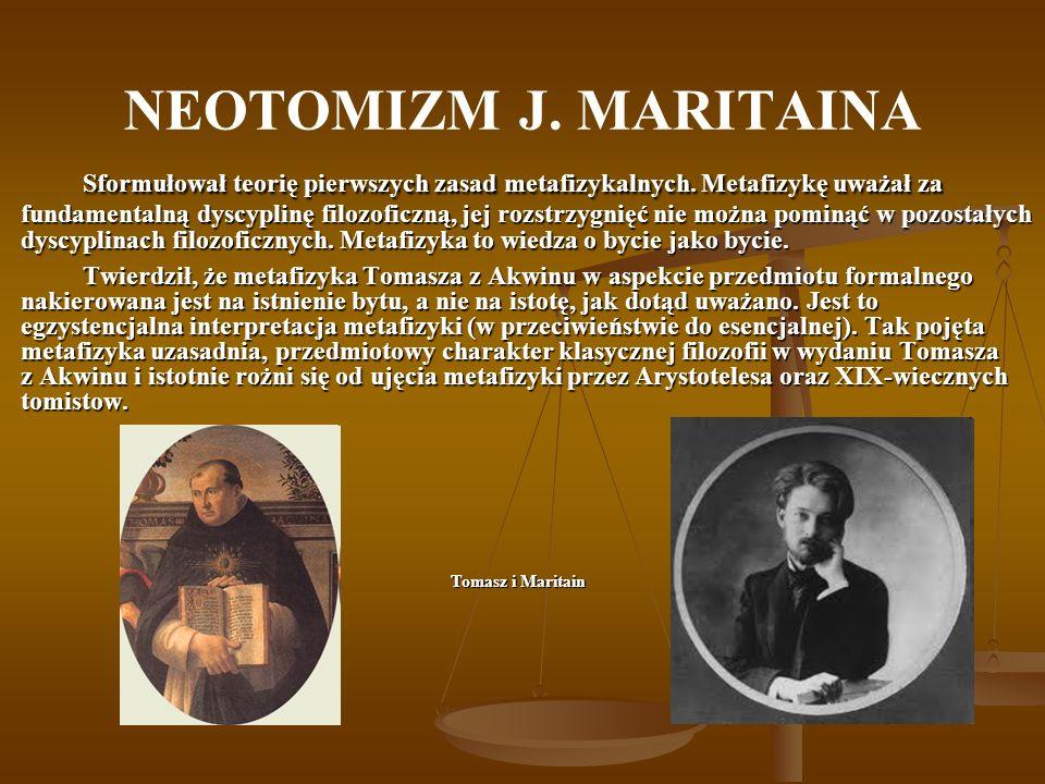 NEOTOMIZM J. MARITAINA Sformułował teorię pierwszych zasad metafizykalnych.