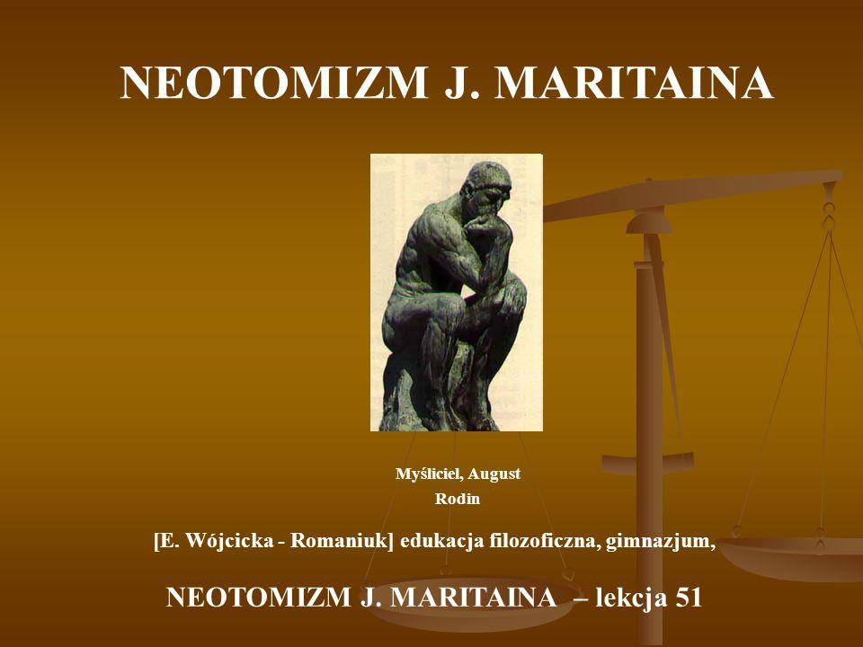 NEOTOMIZM J.MARITAINA Sformułował teorię pierwszych zasad metafizykalnych.
