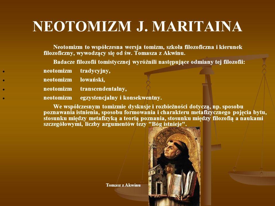 NEOTOMIZM J.MARITAINA Tomizm tradycyjny (podręcznikowy, paleotomizm).