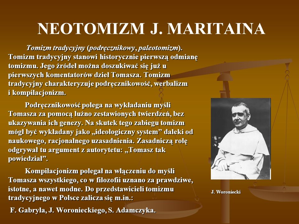 NEOTOMIZM J.MARITAINA Tomizm lowański stanowi połączenie myśli Tomasza z naukami przyrodniczymi.