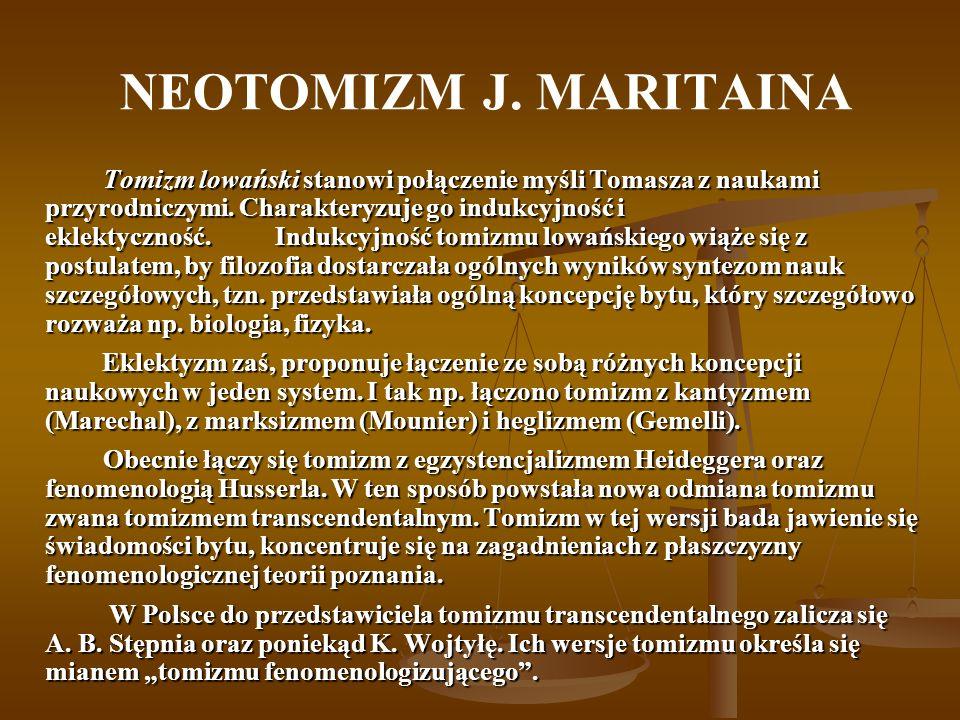 NEOTOMIZM J. MARITAINA Tomizm lowański stanowi połączenie myśli Tomasza z naukami przyrodniczymi.