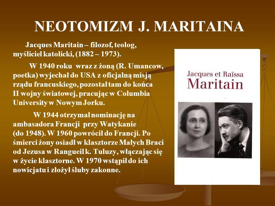 NEOTOMIZM J. MARITAINA Jacques Maritain – filozof, teolog, myśliciel katolicki, (1882 – 1973).