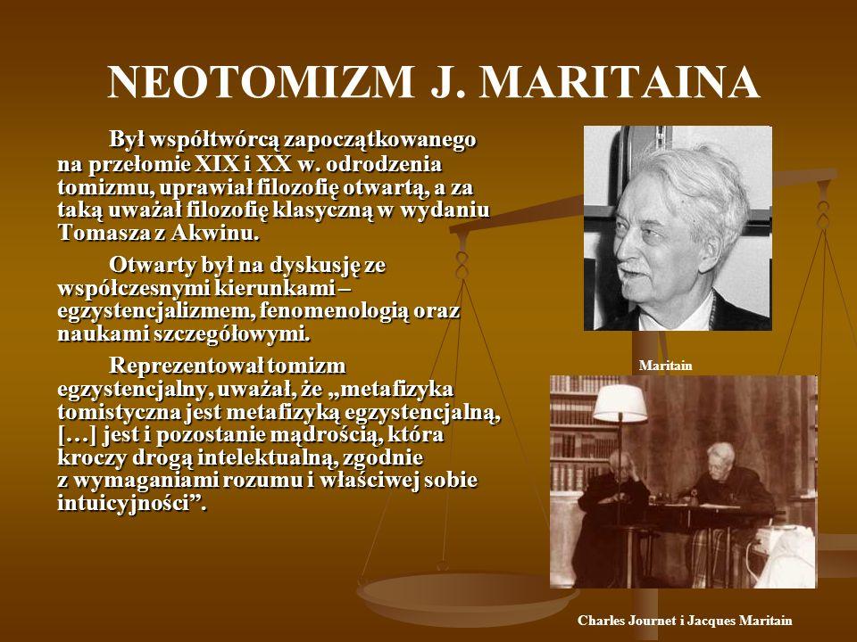 NEOTOMIZM J. MARITAINA Był współtwórcą zapoczątkowanego na przełomie XIX i XX w.