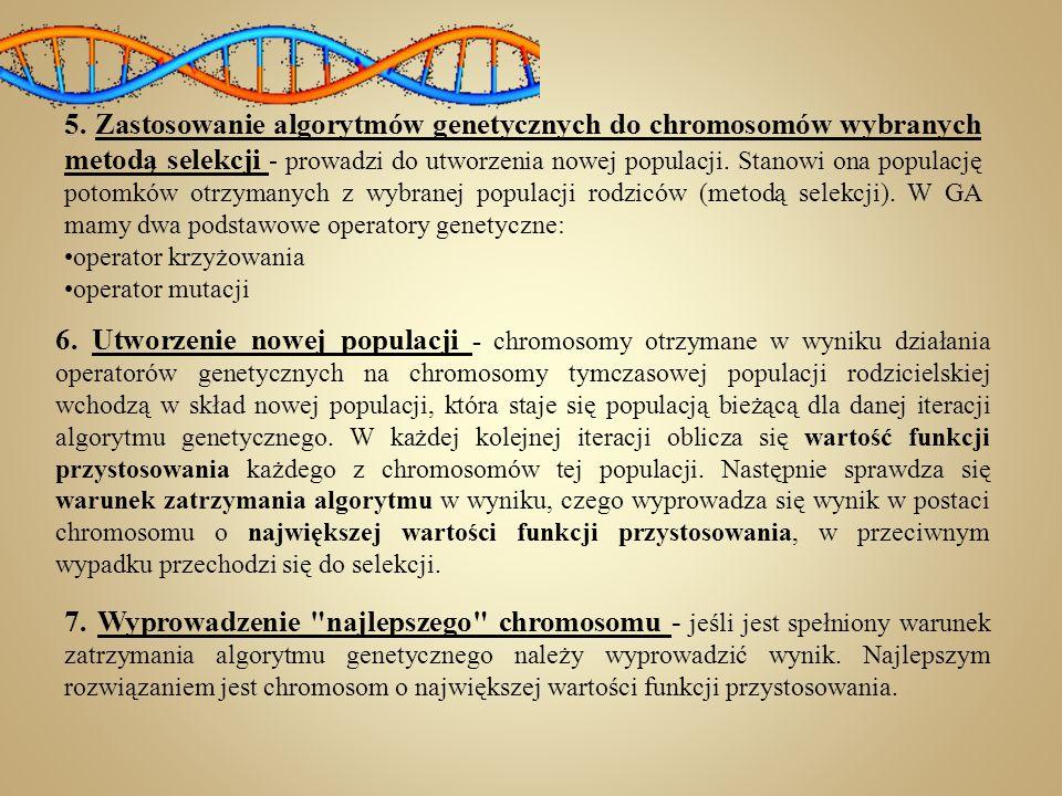 Trzy podstawowe operacje, wykonywane na osobnikach (chromosomach) z populacji to: Selekcja polega na wyborze z bieżącej populacji najlepiej przystosowanych osobników, których materiał genetyczny zostanie poddany operacji krzyżowania i przekazany osobnikom następnej populacji.