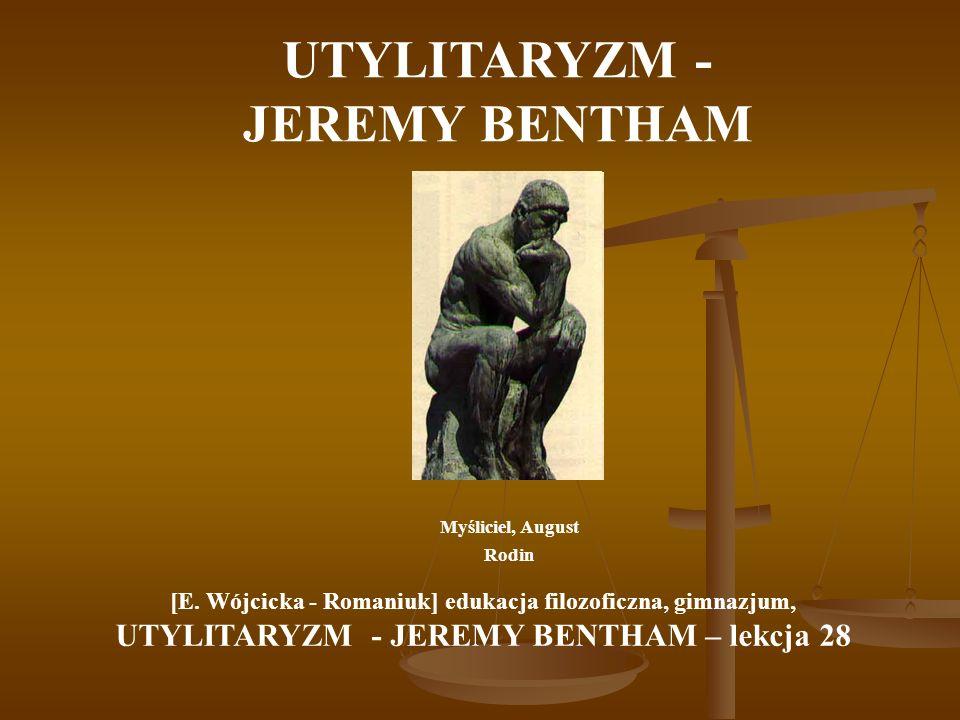 UTYLITARYZM - JEREMY BENTHAM Myśliciel, August Rodin [E. Wójcicka - Romaniuk] edukacja filozoficzna, gimnazjum, UTYLITARYZM - JEREMY BENTHAM – lekcja