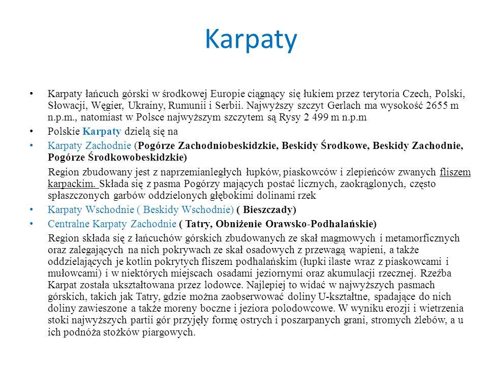 Karpaty Karpaty łańcuch górski w środkowej Europie ciągnący się łukiem przez terytoria Czech, Polski, Słowacji, Węgier, Ukrainy, Rumunii i Serbii. Naj