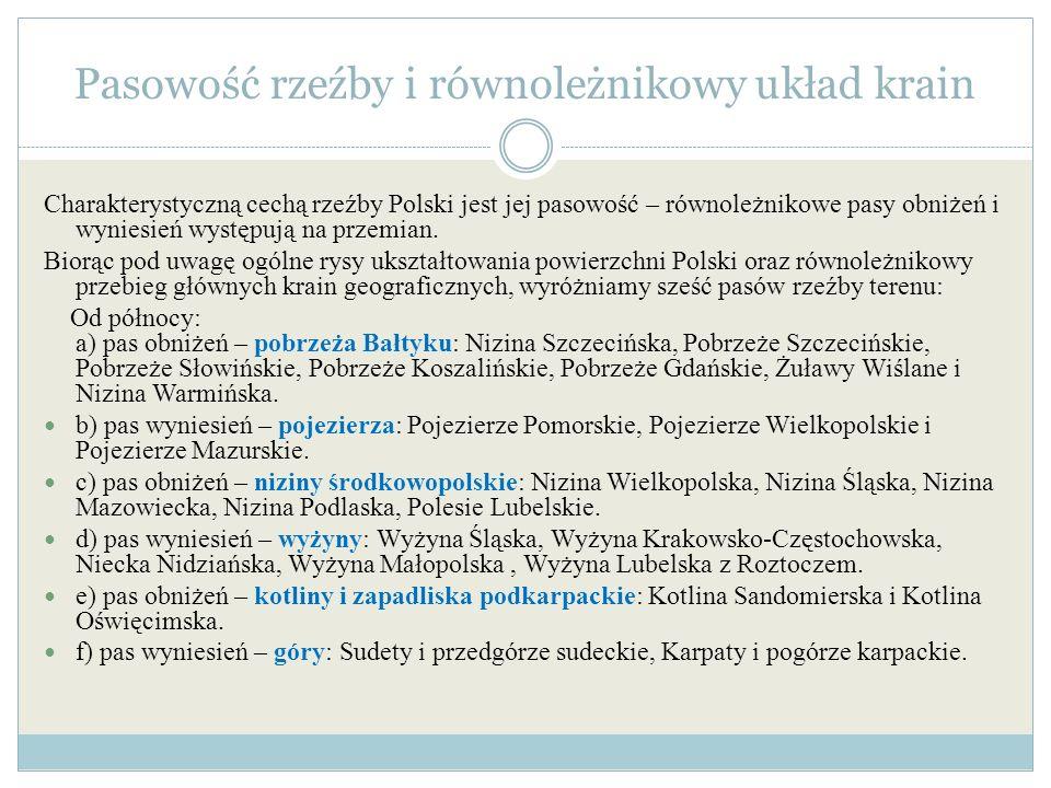 Pasowość rzeźby i równoleżnikowy układ krain Charakterystyczną cechą rzeźby Polski jest jej pasowość – równoleżnikowe pasy obniżeń i wyniesień występu