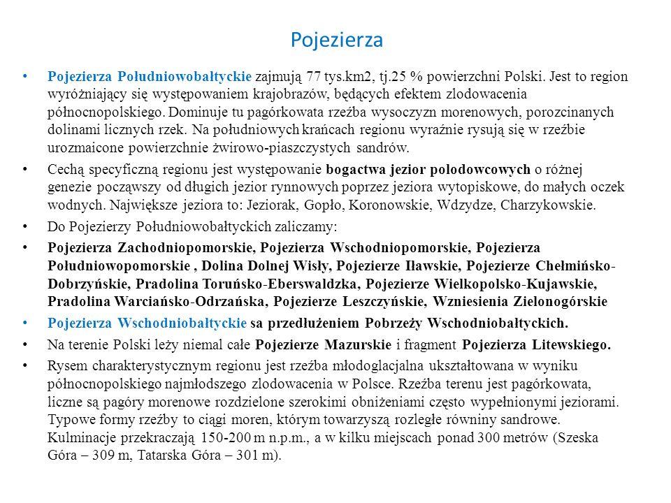 Pojezierza Pojezierza Południowobałtyckie zajmują 77 tys.km2, tj.25 % powierzchni Polski. Jest to region wyróżniający się występowaniem krajobrazów, b