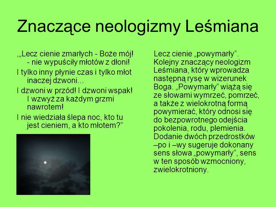 Znaczące neologizmy Leśmiana,Lecz cienie zmarłych - Boże mój! - nie wypuściły młotów z dłoni! I tylko inny płynie czas i tylko młot inaczej dzwoni...