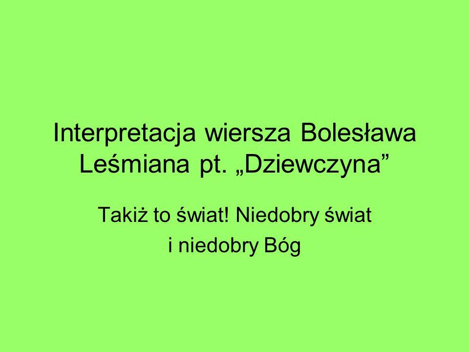 Interpretacja wiersza Bolesława Leśmiana pt. Dziewczyna Takiż to świat! Niedobry świat i niedobry Bóg