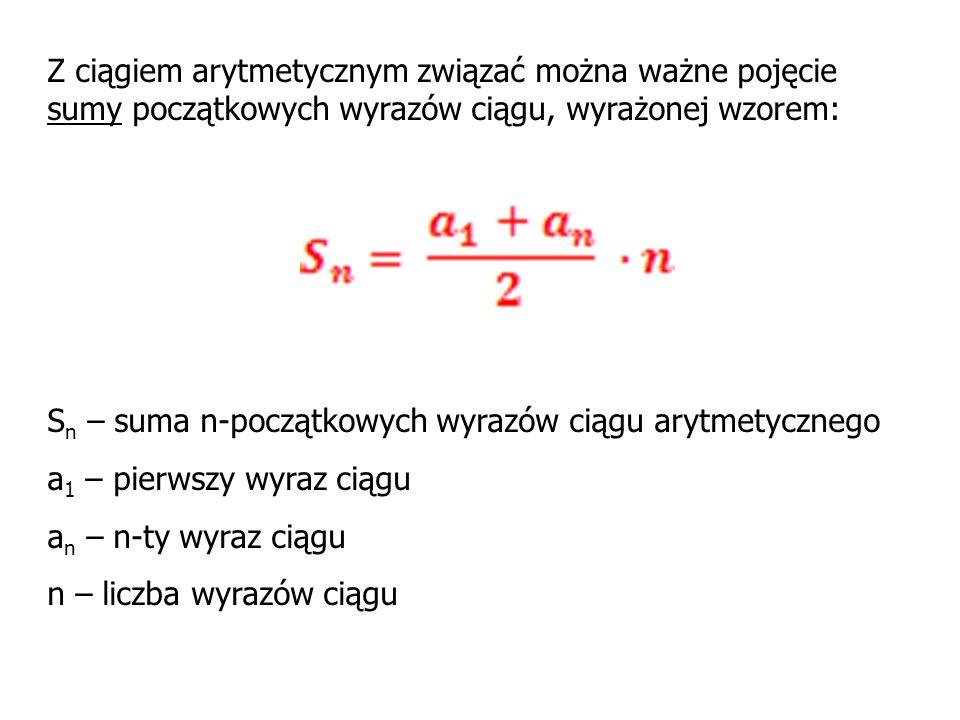 Z ciągiem arytmetycznym związać można ważne pojęcie sumy początkowych wyrazów ciągu, wyrażonej wzorem: S n – suma n-początkowych wyrazów ciągu arytmet