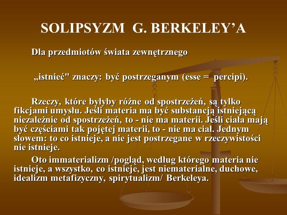 SOLIPSYZM G. BERKELEYA Dla przedmiotów świata zewnętrznego istnieć