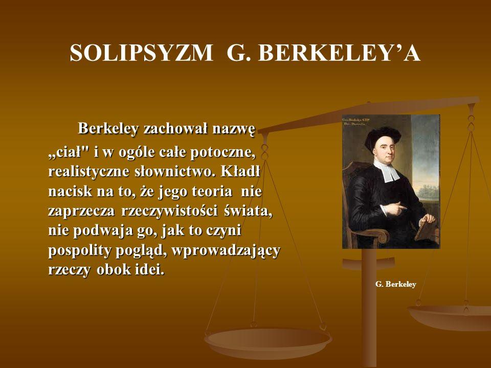 SOLIPSYZM G. BERKELEYA Berkeley zachował nazwę ciał