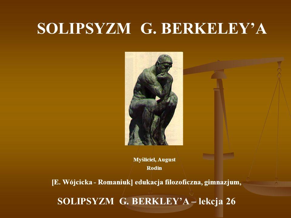 SOLIPSYZM G. BERKELEYA Myśliciel, August Rodin [E. Wójcicka - Romaniuk] edukacja filozoficzna, gimnazjum, SOLIPSYZM G. BERKLEYA – lekcja 26