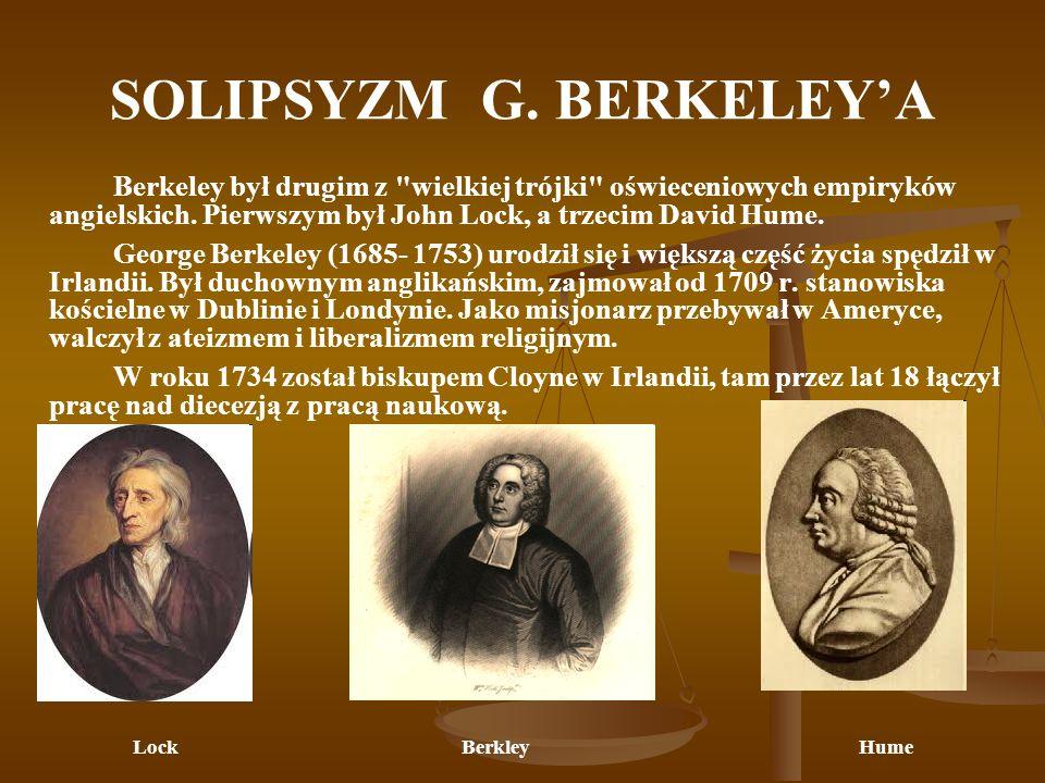 SOLIPSYZM G.BERKELEYA Berkeley nadał empiryzmowi postać bardzo skrajną.