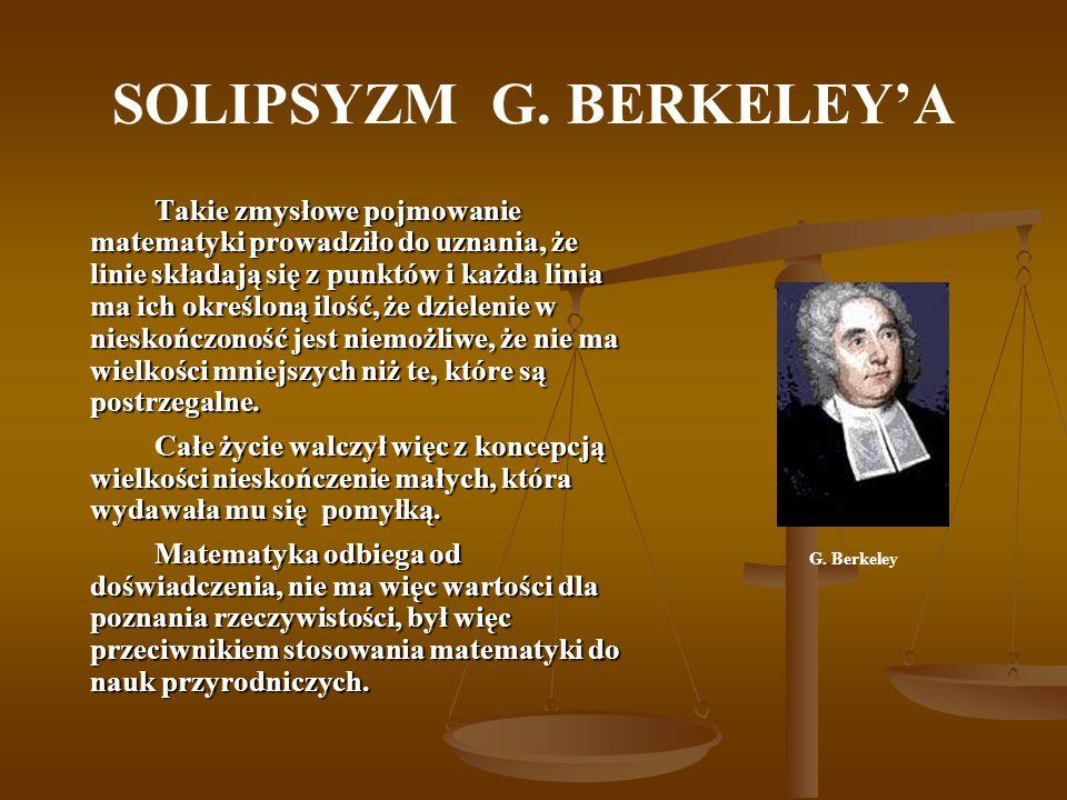 SOLIPSYZM G. BERKELEYA Takie zmysłowe pojmowanie matematyki prowadziło do uznania, że linie składają się z punktów i każda linia ma ich określoną iloś