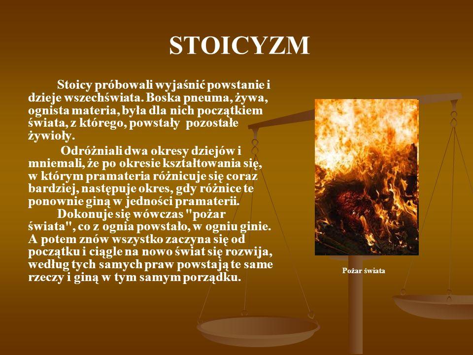 STOICYZM Stoicy próbowali wyjaśnić powstanie i dzieje wszechświata. Boska pneuma, żywa, ognista materia, była dla nich początkiem świata, z którego, p