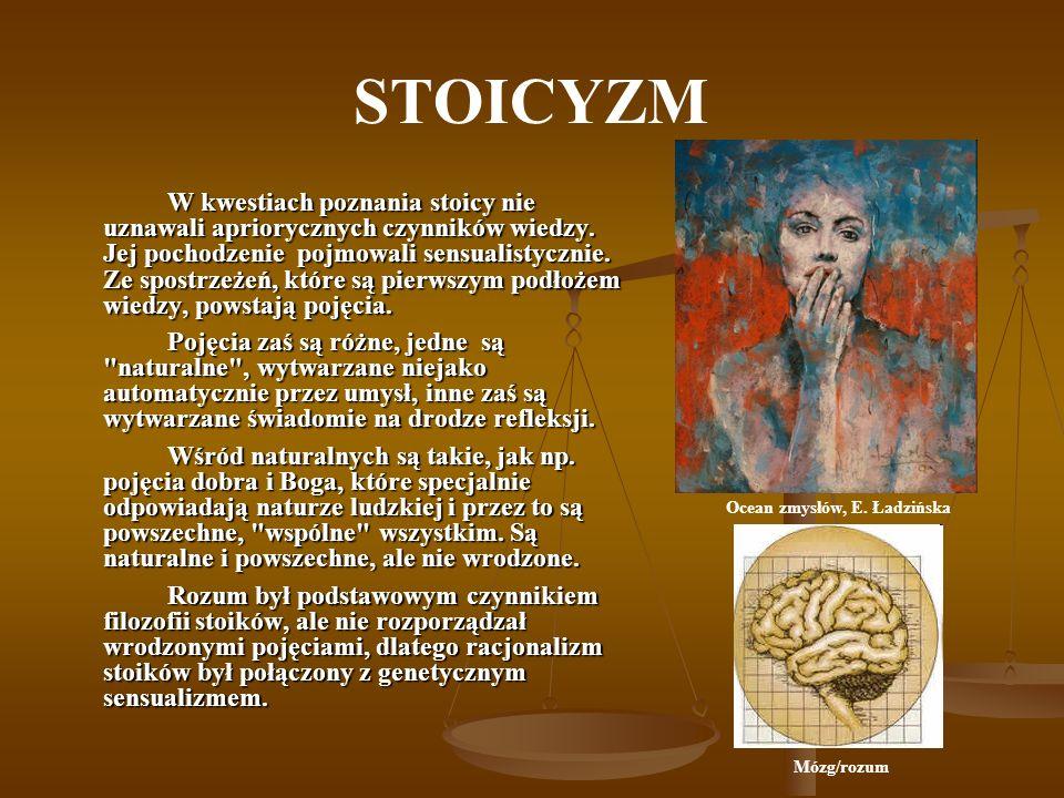 STOICYZM W kwestiach poznania stoicy nie uznawali apriorycznych czynników wiedzy. Jej pochodzenie pojmowali sensualistycznie. Ze spostrzeżeń, które są