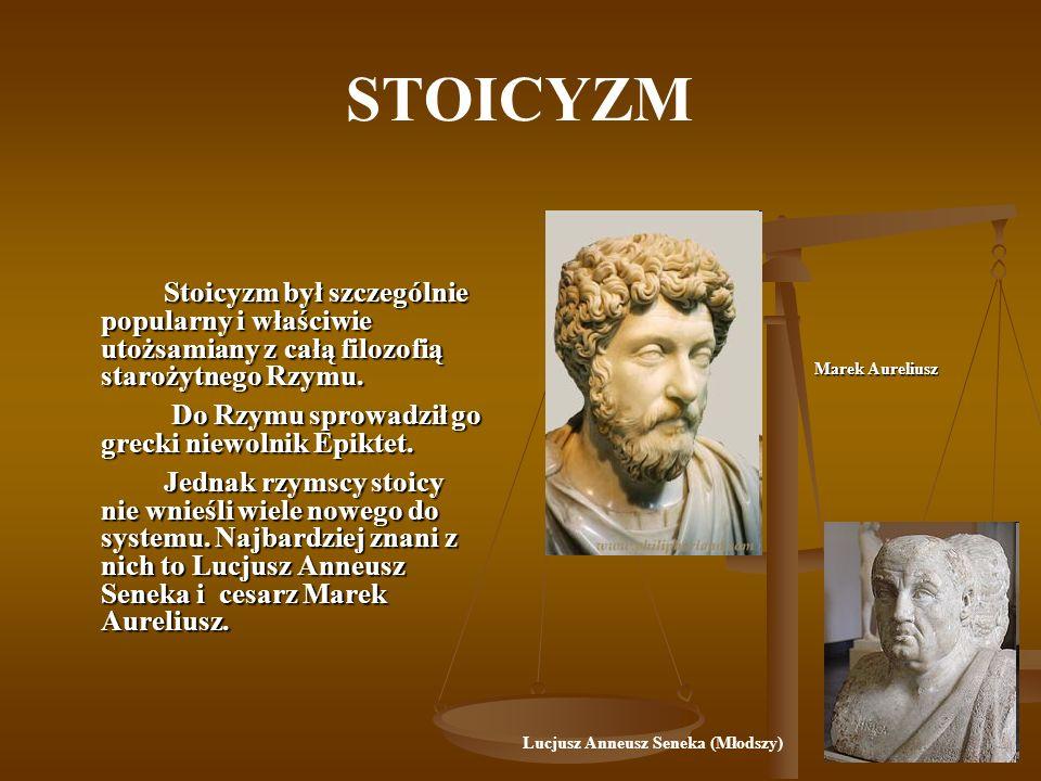 STOICYZM Stoicyzm był szczególnie popularny i właściwie utożsamiany z całą filozofią starożytnego Rzymu. Do Rzymu sprowadził go grecki niewolnik Epikt