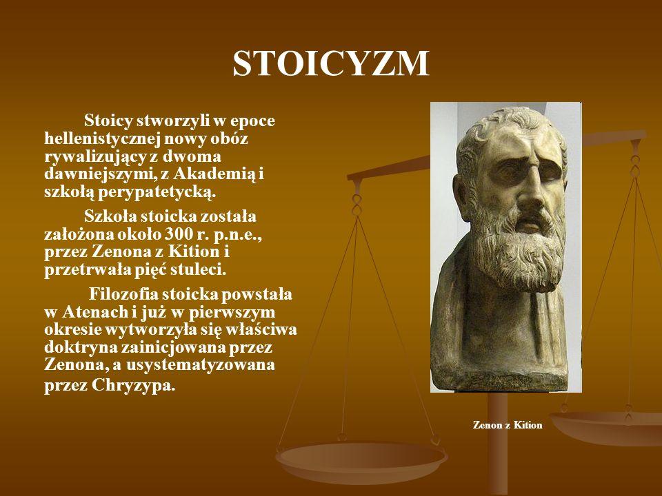 STOICYZM Stoicy stworzyli w epoce hellenistycznej nowy obóz rywalizujący z dwoma dawniejszymi, z Akademią i szkołą perypatetycką. Szkoła stoicka zosta