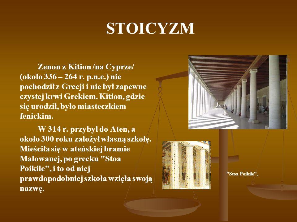 STOICYZM Zenon z Kition /na Cyprze/ (około 336 – 264 r. p.n.e.) nie pochodził z Grecji i nie był zapewne czystej krwi Grekiem. Kition, gdzie się urodz