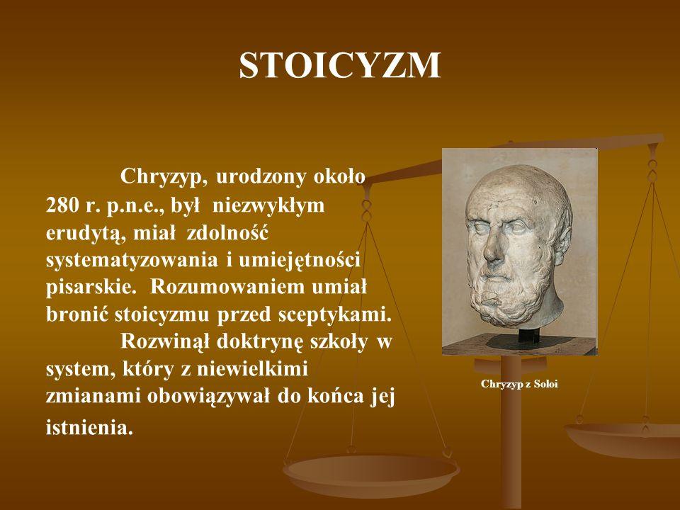 STOICYZM Chryzyp, urodzony około 280 r. p.n.e., był niezwykłym erudytą, miał zdolność systematyzowania i umiejętności pisarskie. Rozumowaniem umiał br