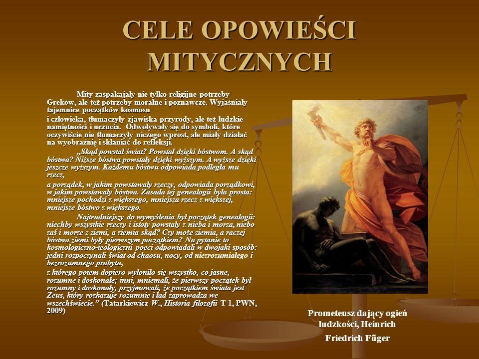 CELE OPOWIEŚCI MITYCZNYCH Mity zaspakajały nie tylko religijne potrzeby Greków, ale też potrzeby moralne i poznawcze. Wyjaśniały tajemnice początków k