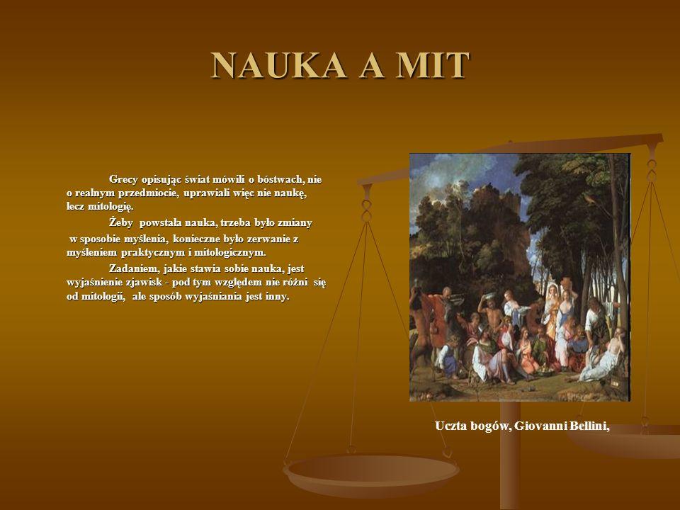 NAUKA A MIT Grecy opisując świat mówili o bóstwach, nie o realnym przedmiocie, uprawiali więc nie naukę, lecz mitologię. Żeby powstała nauka, trzeba b