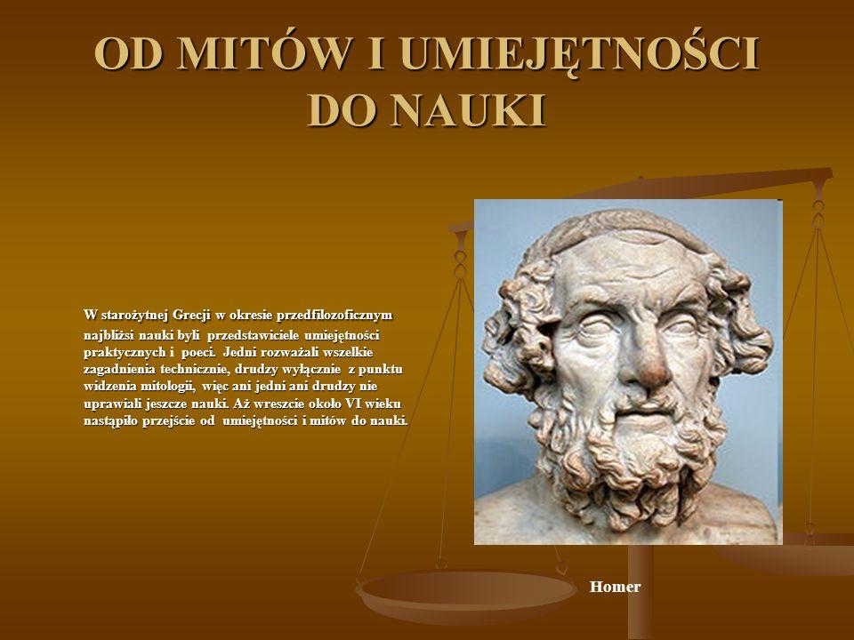 OD MITÓW I UMIEJĘTNOŚCI DO NAUKI W starożytnej Grecji w okresie przedfilozoficznym najbliżsi nauki byli przedstawiciele umiejętności praktycznych poec