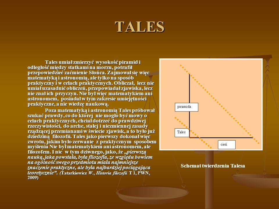 TALES Tales umiał zmierzyć wysokość piramid i odległość między statkami na morzu, potrafił przepowiedzieć zaćmienie Słońca. Zajmował się więc matematy