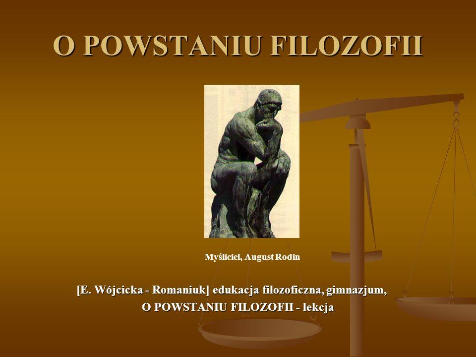 O POWSTANIU FILOZOFII [E. Wójcicka - Romaniuk] edukacja filozoficzna, gimnazjum, O POWSTANIU FILOZOFII - lekcja Myśliciel, August Rodin