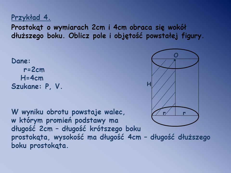 O.Przykład 4. Prostokąt o wymiarach 2cm i 4cm obraca się wokół dłuższego boku.