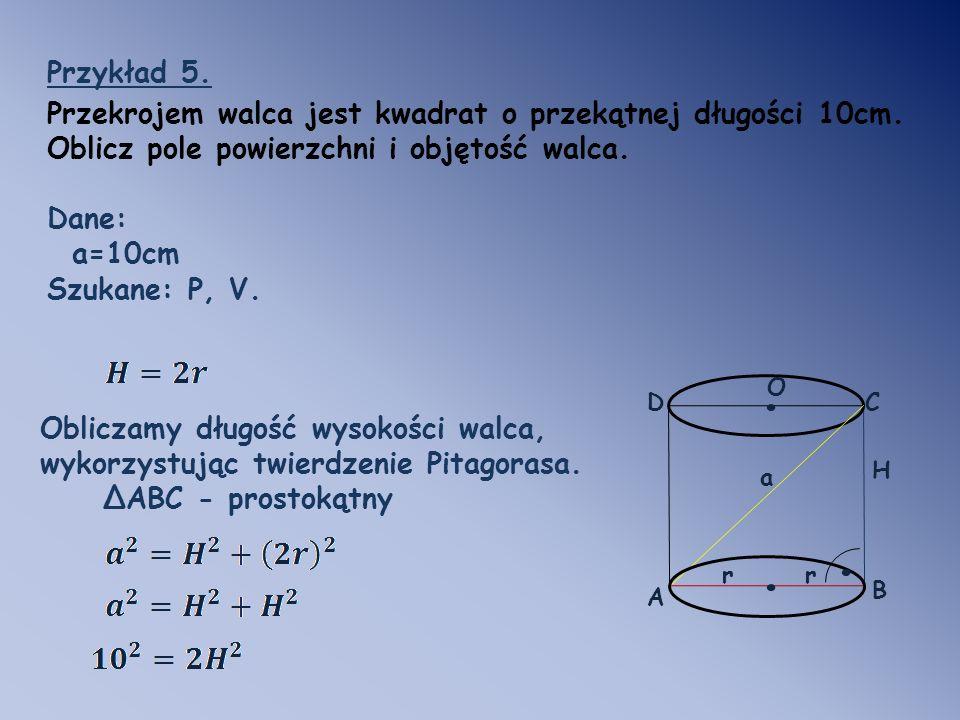O.Przykład 5. Przekrojem walca jest kwadrat o przekątnej długości 10cm.
