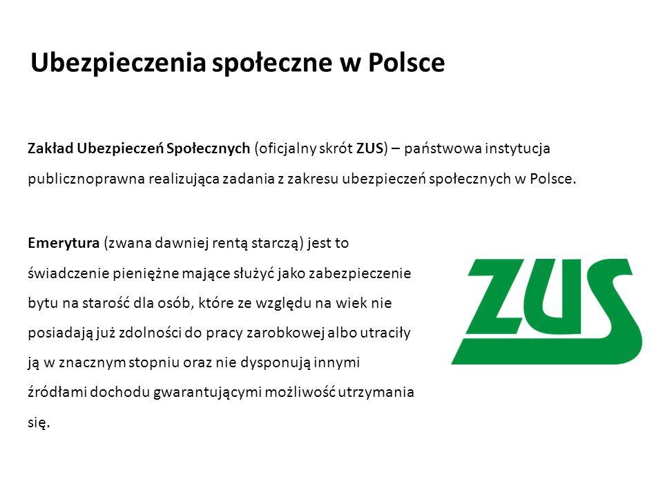 Zakład Ubezpieczeń Społecznych (oficjalny skrót ZUS) – państwowa instytucja publicznoprawna realizująca zadania z zakresu ubezpieczeń społecznych w Polsce.