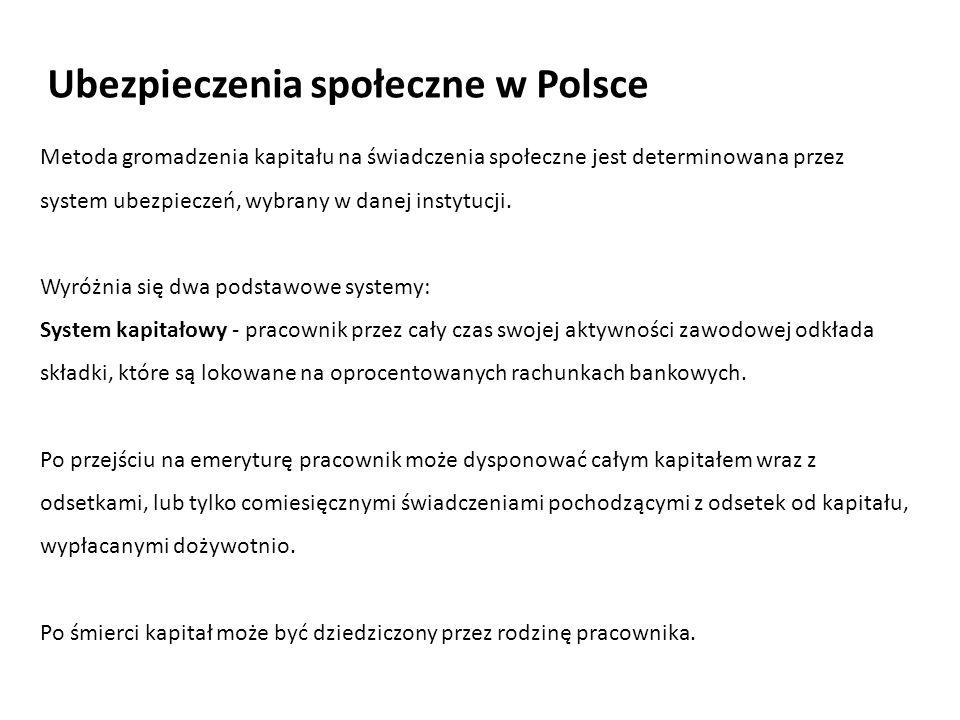 Ubezpieczenia społeczne w Polsce Metoda gromadzenia kapitału na świadczenia społeczne jest determinowana przez system ubezpieczeń, wybrany w danej instytucji.