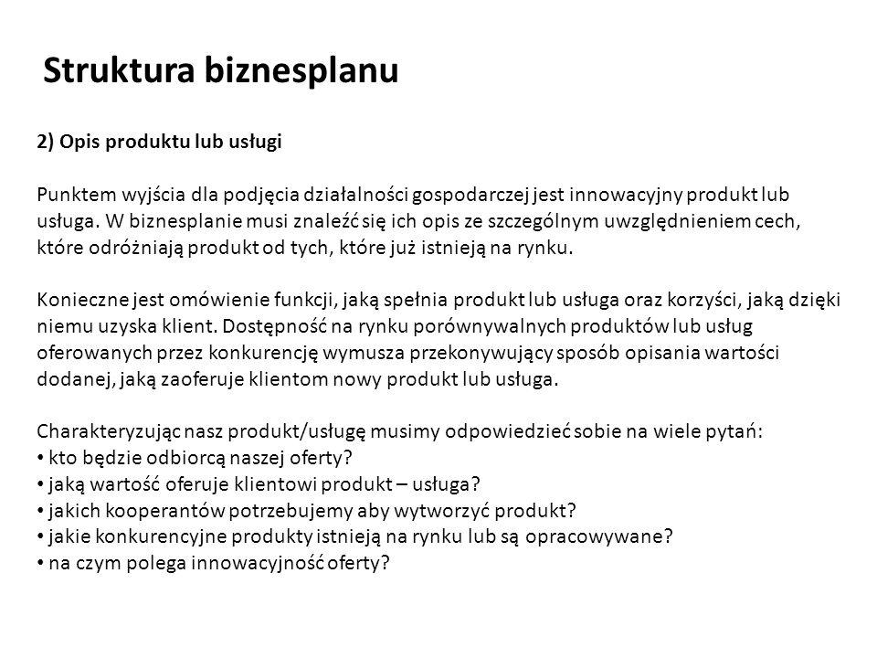 2) Opis produktu lub usługi Punktem wyjścia dla podjęcia działalności gospodarczej jest innowacyjny produkt lub usługa. W biznesplanie musi znaleźć si
