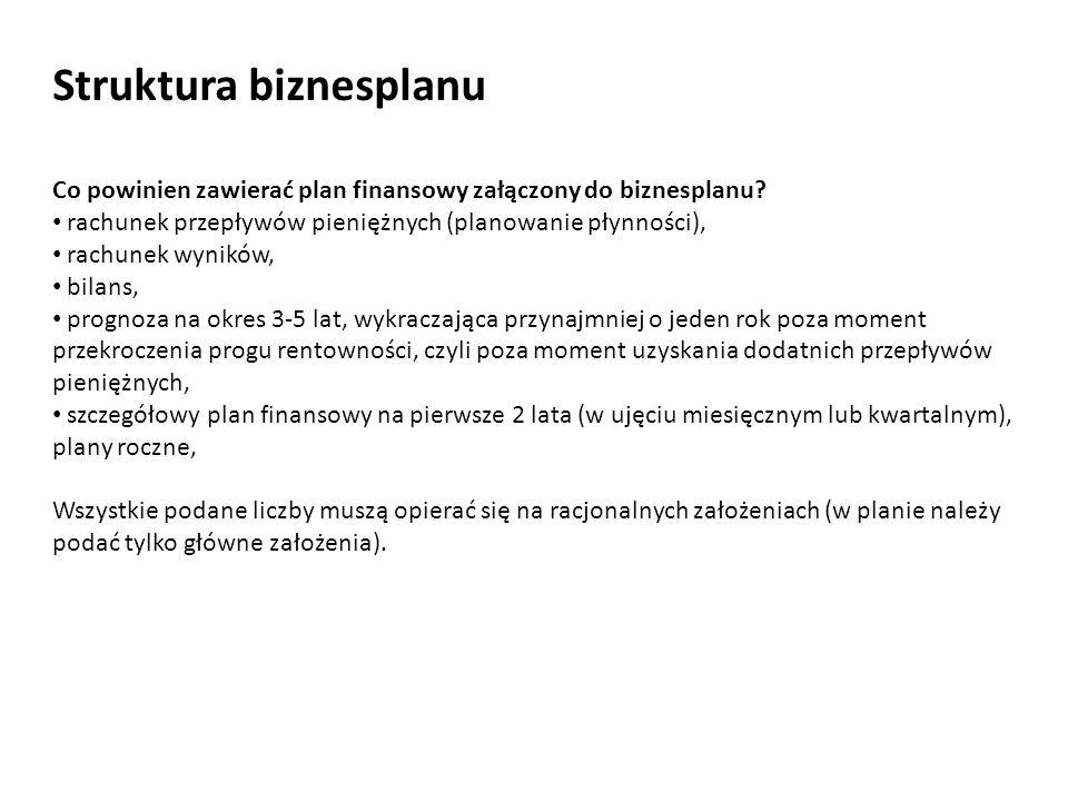 Struktura biznesplanu Co powinien zawierać plan finansowy załączony do biznesplanu? rachunek przepływów pieniężnych (planowanie płynności), rachunek w
