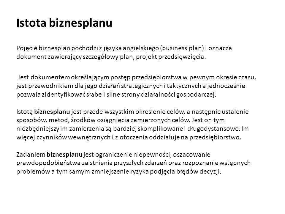 Istota biznesplanu Pojęcie biznesplan pochodzi z języka angielskiego (business plan) i oznacza dokument zawierający szczegółowy plan, projekt przedsię