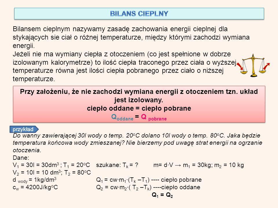 Bilansem cieplnym nazywamy zasadę zachowania energii cieplnej dla stykających sie ciał o różnej temperaturze, między którymi zachodzi wymiana energii.