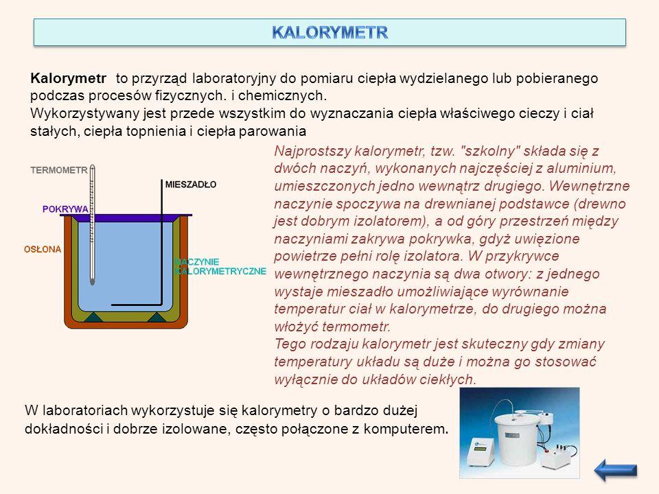 Kalorymetr to przyrząd laboratoryjny do pomiaru ciepła wydzielanego lub pobieranego podczas procesów fizycznych.