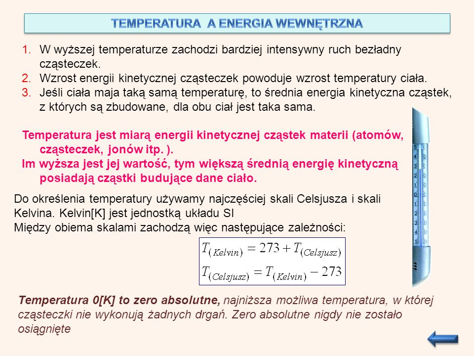 1.W wyższej temperaturze zachodzi bardziej intensywny ruch bezładny cząsteczek. 2.Wzrost energii kinetycznej cząsteczek powoduje wzrost temperatury ci