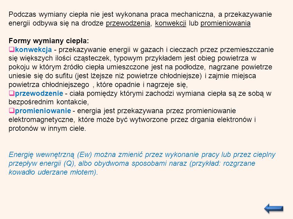 Zmiana energii wewnętrznej jest równa sumie pracy (W) wykonanej przez układ bądź nad układem i ciepła (Q)dostarczonego lub oddanego przez układ.