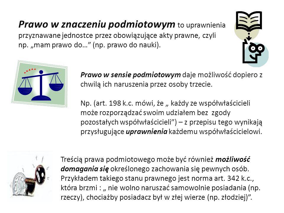 prawo w znaczeniu podmiotowym Prawo podmiotowe względne Możność żądania spełnienia określonego świadczenia (np.