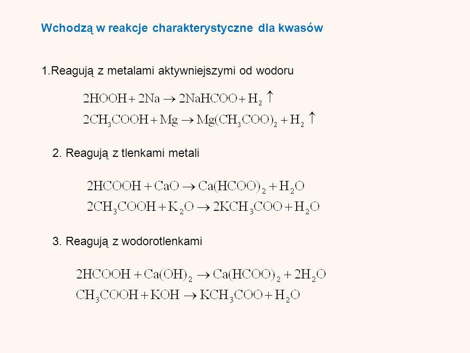 Wchodzą w reakcje charakterystyczne dla kwasów 1.Reagują z metalami aktywniejszymi od wodoru 3.