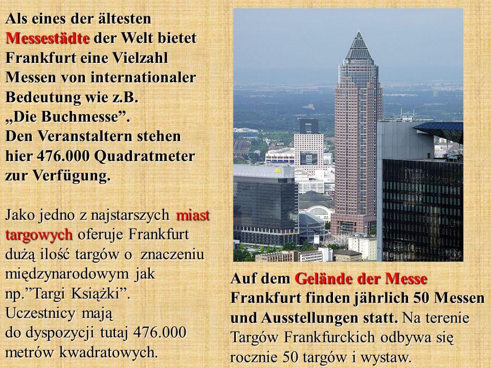 Auf dem Gelände der Messe Frankfurt finden jährlich 50 Messen und Ausstellungen statt. Na terenie Targów Frankfurckich odbywa się rocznie 50 targów i