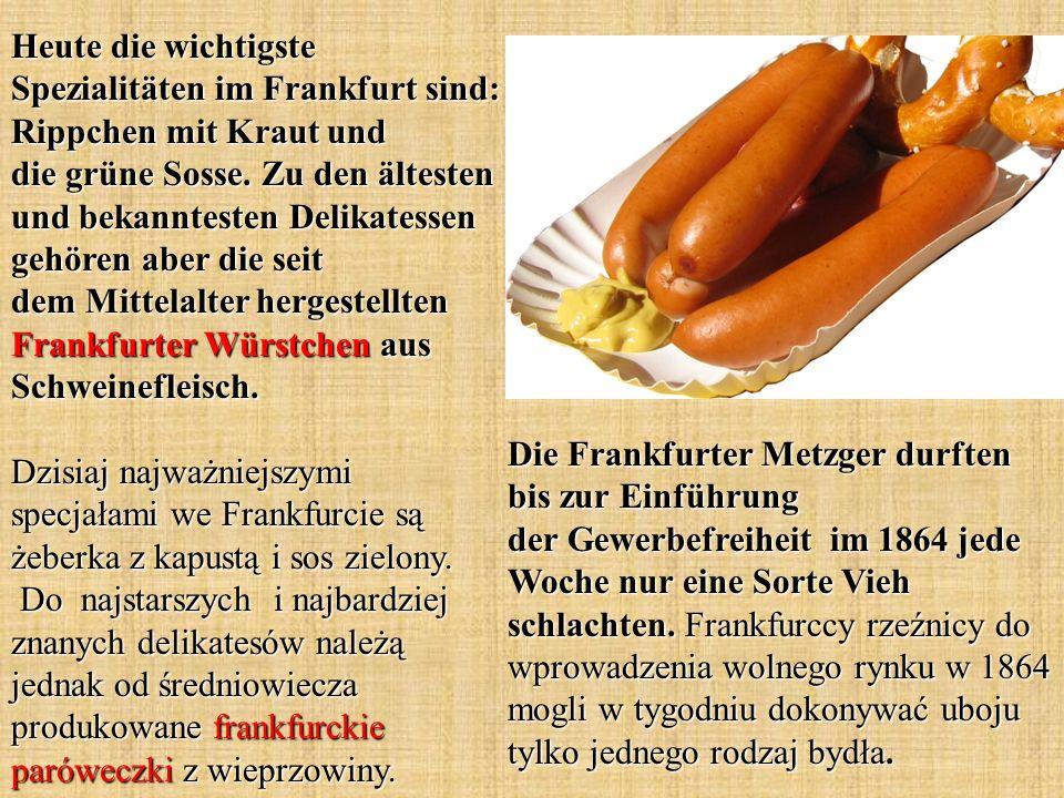 Heute die wichtigste Spezialitäten im Frankfurt sind: Rippchen mit Kraut und die grüne Sosse.