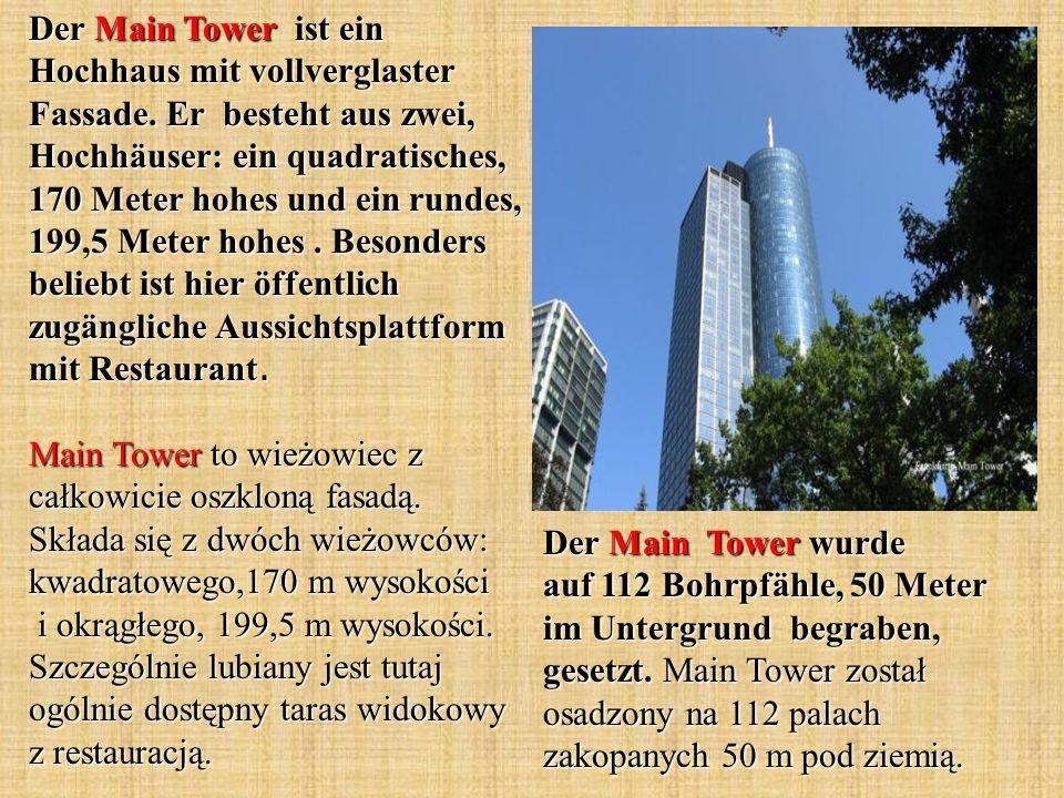 Der Main Tower wurde auf 112 Bohrpfähle, 50 Meter im Untergrund begraben, gesetzt. Main Tower został osadzony na 112 palach zakopanych 50 m pod ziemią