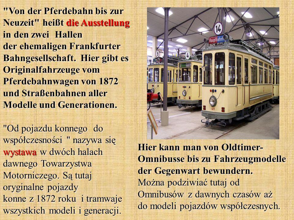Hier kann man von Oldtimer- Omnibusse bis zu Fahrzeugmodelle der Gegenwart bewundern. Można podziwiać tutaj od Omnibusów z dawnych czasów aż do modeli