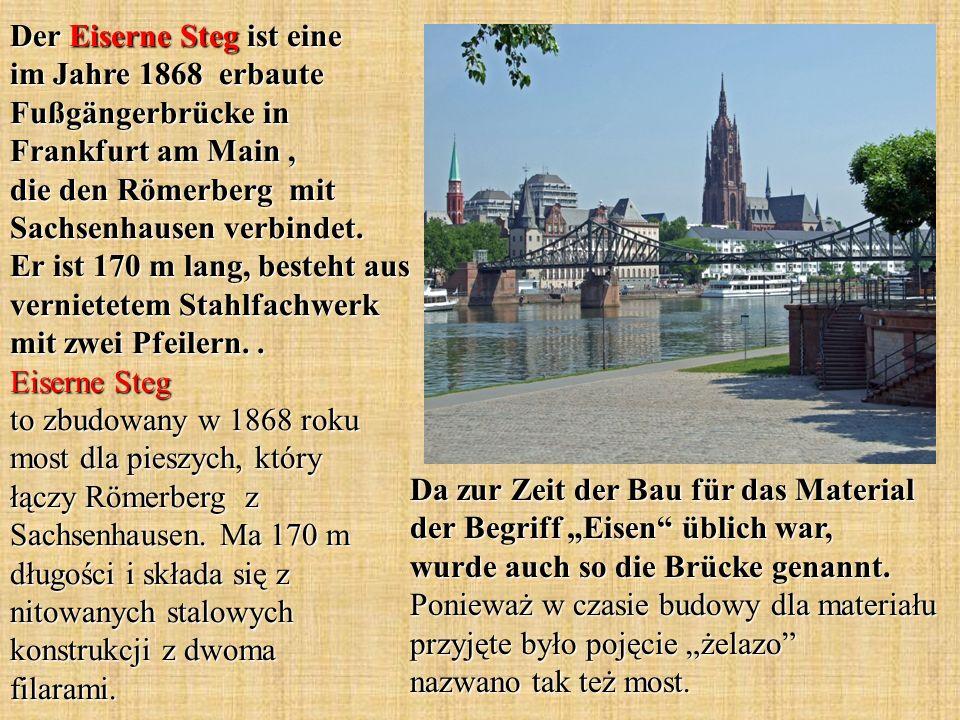 Da zur Zeit der Bau für das Material der Begriff Eisen üblich war, wurde auch so die Brücke genannt. Ponieważ w czasie budowy dla materiału przyjęte b