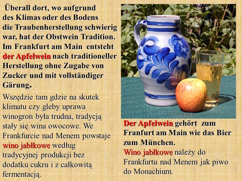 Überall dort, wo aufgrund des Klimas oder des Bodens die Traubenherstellung schwierig war, hat der Obstwein Tradition. Im Frankfurt am Main entsteht d